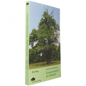 "Fachbuch Praxis Baumpflege von Peter Klug ""Kronenschnitt an Bäumen"""