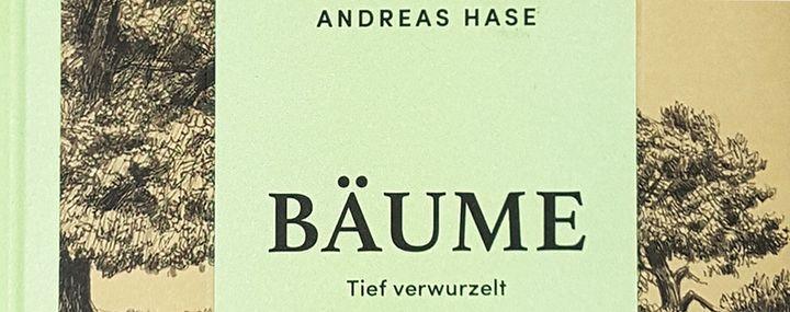 Andreas Hase: Bäume – Tief verwurzelt