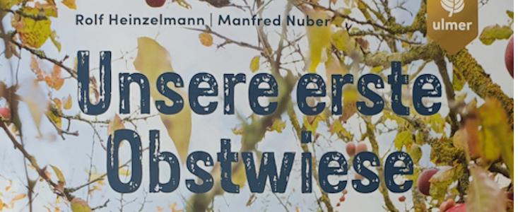 R. Heinzelmann, M. Nuber: Unsere erster Obstwiese